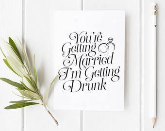 You're Getting Married I'm Getting Drunk Folded Card | Funny, Cute, Congratulations, Holiday Greeting Stationery, Wedding, Sister, Engaged