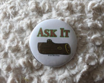 Ask It, Twin Peaks Pin Back Button 2.25""