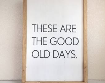 Wood Sign • These Are The Good Old Days