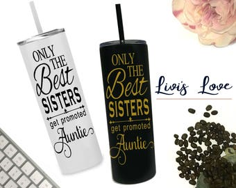 Only The Best Sisters Get Promoted To Auntie Stainless Steel Pregnancy Announcement Cup Travel To Go Cup Personalized Straw cups with straws