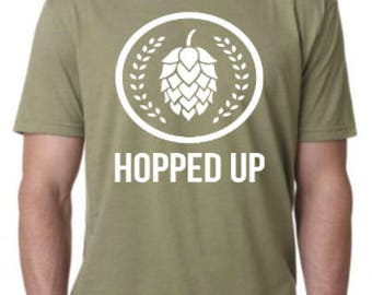 Hopped up t-shirt, Beer shirt, Hops shirt, Hopped up shirt, Hopped up tee, Beer lovers shirt, Beer tshirt, Beer tee