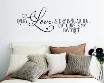 Every love story is beautiful but ours is my favorite. - Wall Decal