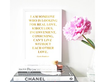 Carrie Bradshaw, Real Love, Ridiculous, Without Each Other Gold Foil Print, Rose Gold Foil Print, Copper Foil Print, Christmas Gift for Her,