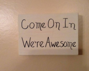 Come On In, We're Awesome Funny Rustic Distressed Wood Block Welcome Sign