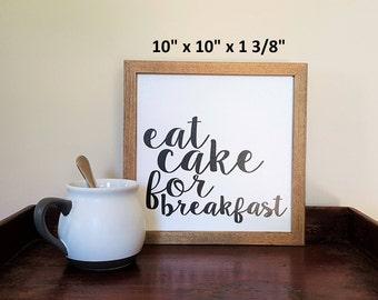 Eat Cake for Breakfast, Wood Sign, Farmhouse Decor, Housewarming Gift, Gallery Wall Decor, Kitchen Decor, Kitchen Sign, Wall Art