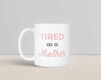 Tired as a Mother Mug, Tired Mom Coffee Mug, New Mom Gift, Funny Coffee Mug for Mom, Funny Mom Gift, Gift for Coffee Lover