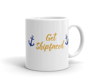 Get Shipfaced Cup, Get Shipfaced, Get Shipfaced Mug, Nautical Gift, Nautical Mug, Funny Mugs, Lets Get Drunk, Bachelorette Party Favor