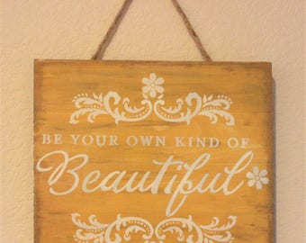 Wood saying sign (Be your own kind of Beautiful)