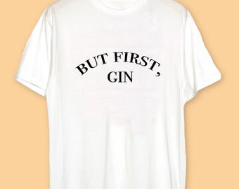 Women t-shirts, But First Gin tshirt, tshirt women, simple tee, simple t-shirt, simple tshirt, secret santa gifts for her, christmas gift