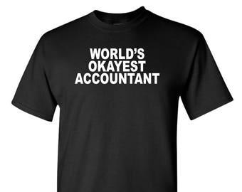 Accountant Shirt , World's Okayest Accountant , Accountant Gift , Accounting Shirt , Accounting Major , Funny accounting shirt