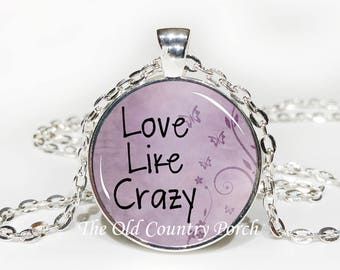 Love Like Crazy-Glass Pendant Necklace/Graduation gift/mothers day/bridal gift/Gift for her/girlfriend gift/friend gift/birthday gift