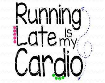 running late is my cardio svg, svg files, running late svg, clipart, running svg, cardio svg, working out svg, work out svg