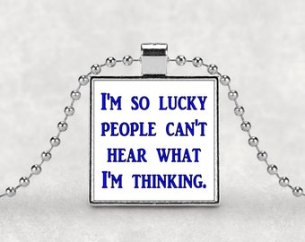Funny necklace, I'm lucky, people can't hear what I'm thinking, bad thoughts, I hate everyone, people are dumb, silver pendant, sarcasm