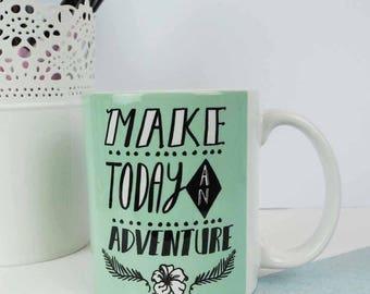 Make Today An Adventure Mug