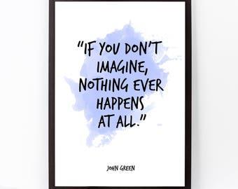 John Green, John Green quote, John Green art, If you don't imagine (...), Inspirational Watercolor Quote, Motivational, Inspirational quote.