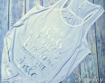 These Boots Were Made For Walkin' Down The Aisle Custom Tank Top or T-shirt Bella Canvas