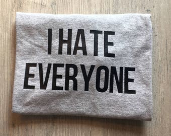 I hate everyone, cranky,  old status t-shirt, shirt, top, tee, t shirt, gift relatable
