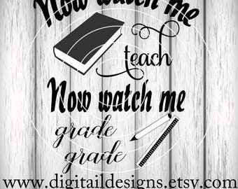 Teacher SVG - Watch me teach svg - png - dxf - ai - eps - fcm - Silhouette - Cricut - SCAL - Teacher Cut File - Now Watch me