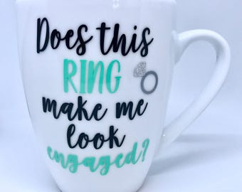 Does this ring make me look engaged mug, Engagement Gift, Personalized Engagement Gift, Engagement Party, Future Mrs Gift, Gift for Bride