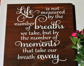 Life is not measured by the number of breaths we take, but by the number of moments that take our breath away - Wood sign - Rustic decor