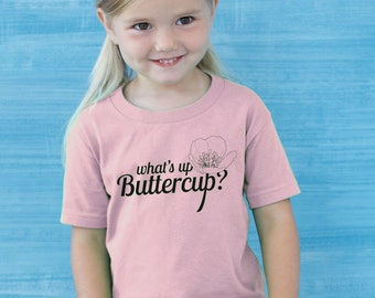 What's Up Buttercup? Toddler T-Shirt