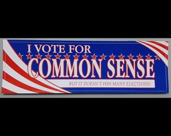 I Vote For Common Sense ... But It Doesn't Win Many Elections BUMPER STICKER