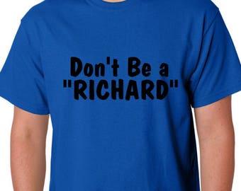 Don't Be a Richard, Funny Shirts, Make everyone laugh, T-shirts