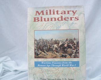 Military Blunders- Wartime Fiascoes from the Roman Age through World War I- military tales
