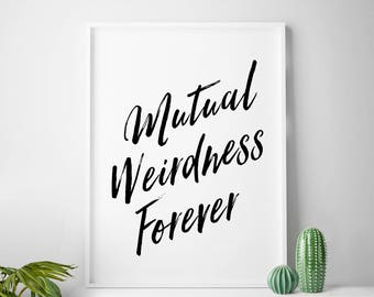 Mutual weirdness forever, digital prints, mutual weirdness, wall decor, weird love printable art black and white print love art printable
