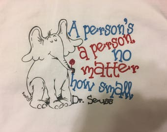 A person's a person no matter how small -Dr. Suess