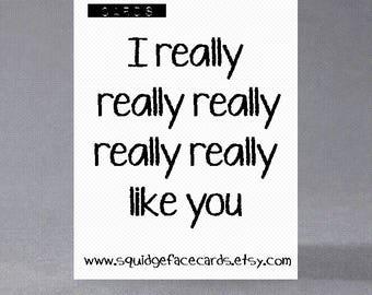Anniversary, birthday, valentine, anti valentine card - I really really really really really like you