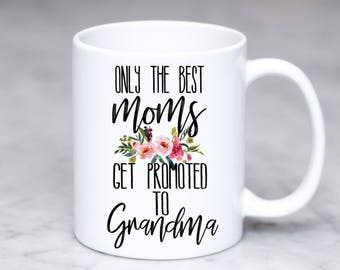 Only The Best Moms Get Promoted To Grandma, Best Grandma Mug, Grandma mug, Grandma Gift, Personalized,  Pregnancy Reveal, Baby announcement