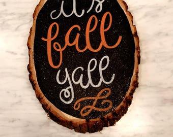 It's Fall Ya'll Wood Slice / Wood Plaque