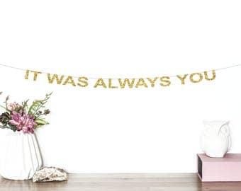 It Was Always You Glitter Banner | Wedding Banner | Engagement Party | Wedding Anniversary Banner | Proposal Banner | Gold Glitter Banner
