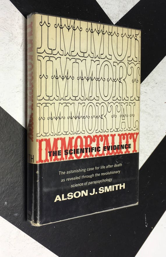 Immortality - The Scientific Evidence by Alson J. Smith vintage esoteric occult book (Hardcover, 1954)