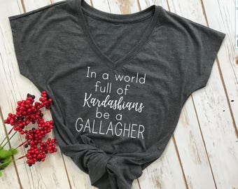 In a world full of Kardashians be a Gallagher tshirt- Shameless tshirt- shameless show- Kardashian tshirt- funny womens shirt- funny t-shirt