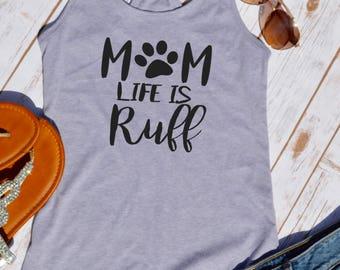 Mom life is ruff tank top- dog mom- mom of dogs- Dog Mom Shirt- Dog mom- mom of dogs- fur mama- Dog Mama-
