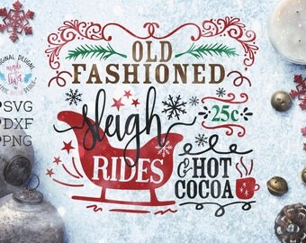 Sleigh Rides svg, Old Fashioned Sleigh Rides cut file in svg, dxf, png, Hot Cocoa svg, Hot Cocoa cut File, Christmas Rides svg, Christmas