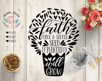 Faith svg file, Faith like a little seed if planted it will grow Cut File in SVG, DXF, PNG, Faith cut file, Faith dxf, Faith svg quote