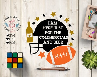 football svg file, I am Here Just for the Commercials and the Beer Cut File in SVG, DXF, PNG, Superbowl svg file, Rugby Funny svg file