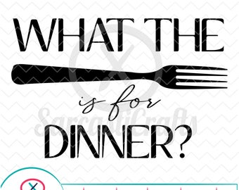 What the Fork Is For Dinner - Decor Graphics - Digital download - svg - eps - png - dxf - Cricut - Cameo - Files for cutting machines