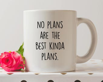 No Plans Are The Best Kinda Plans Mug | Cute Mugs | Coffee Mug | Funny Quote | No Plans Mug | Lazy Mugs | Chilled AF Mugs | Nap Mugs