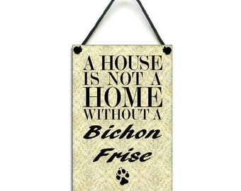 A House Is Not A Home Without A Bichon Frise Gift Handmade Wooden Home Sign/Plaque 111