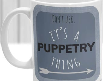 Puppetry thing mug, It's a Puppetry thing, Ideal for any Puppetry lover