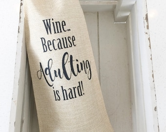 Burlap Wine Bags, Wine Bags, Gifts For Her, Housewarming Gifts, Adulting is Hard, Gift Bags, Wine Gifts, Wine Bags With Sayings, Gift Idea