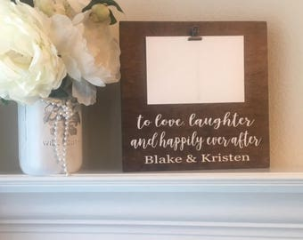 "To Love Laughter And Happily Ever After Name Clip Photo Frame-9""x 9"" Clip Photo Wood Frame-Wedding Gift-Rustic Wood Photo Holder"