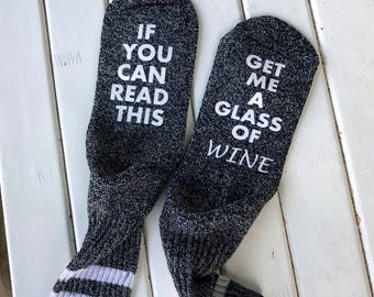 Wine Socks! Socks with Sayings on Bottom.  If You Can Read This Get Me a Glass of Wine socks