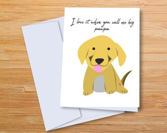 I love it when you call me big Pawpa- Valentines Day Card, Doggo Love, Puppy, Buy 2 Get 1 Free