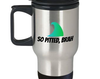 Surfing Gift Idea - Surfer Present - So Pitted, Brah - Funny Surf Travel Mug