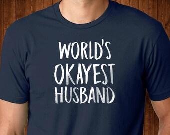 World's Okayest Husband - Funny Husband t-shirt - For My Husband - Awesome Husband - - Best Husband - Gift for Hubby - Hubby Gift - Dad Life